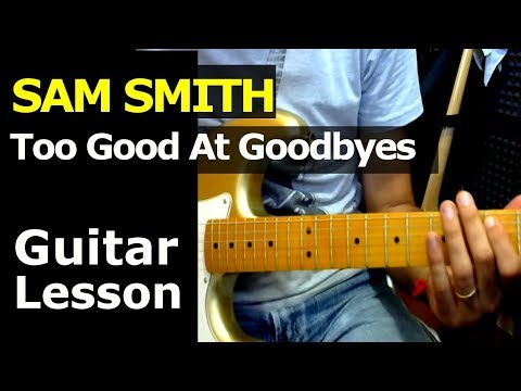 How To Play Sam Smith Too Good At Goodbyes Guitar Lesson