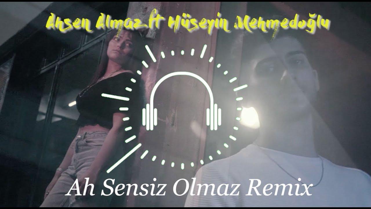 Ahsen Almaz feat. Hüseyin Mehmedoğlu - Ah Sensiz Olmaz (Remix)