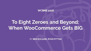To Eight Zeroes and Beyond: When WooCommerce Gets BIG @ WordCamp Brisbane 2018 thumbnail