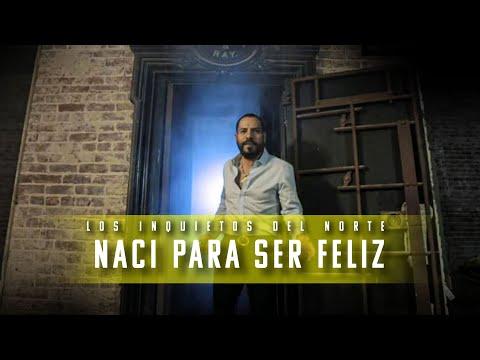 Los Inquietos Del Norte - Naci Para Ser Feliz (Video Oficial)