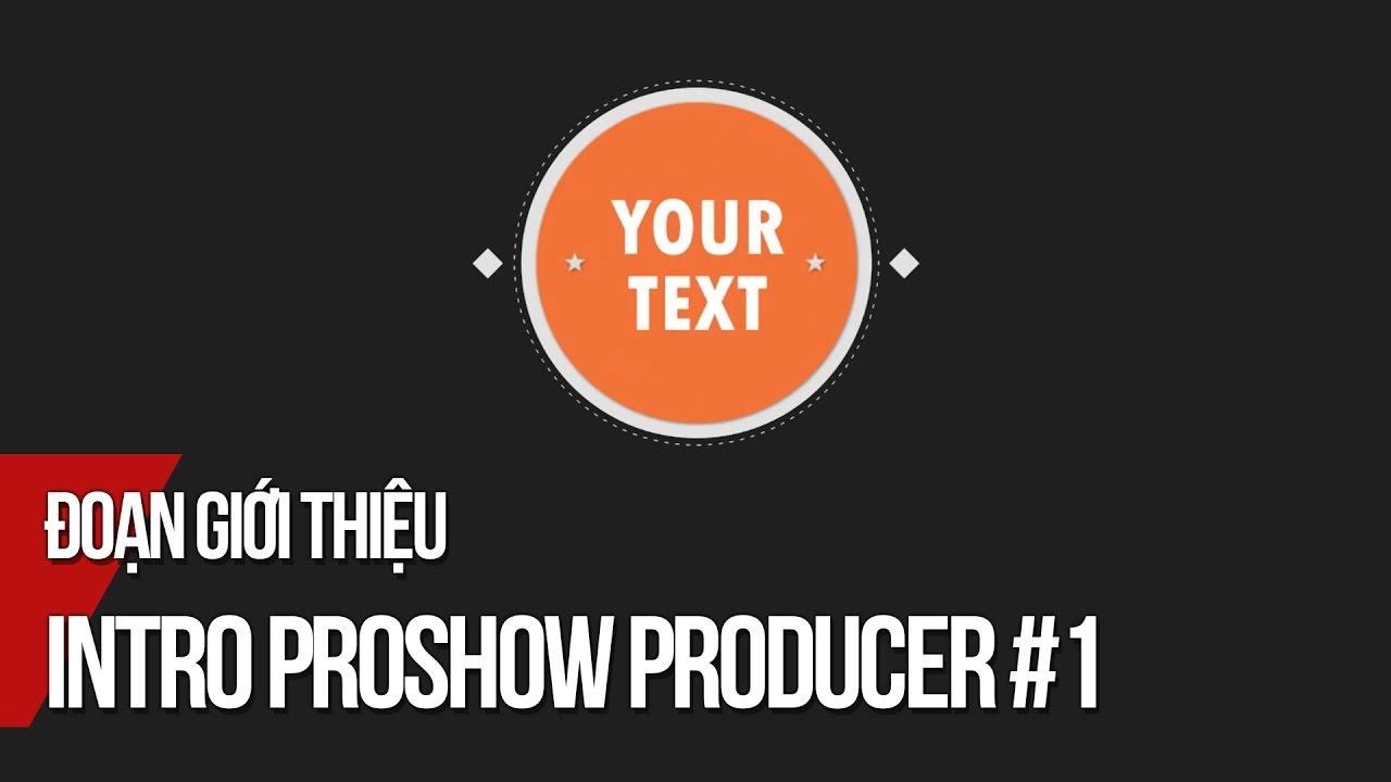 Intro Proshow Producer #1   Hướng dẫn làm video giới thiệu bằng Proshow Producer