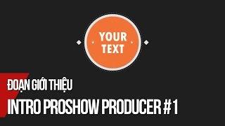 Intro Proshow Producer #1 | Hướng dẫn làm video giới thiệu bằng Proshow Producer