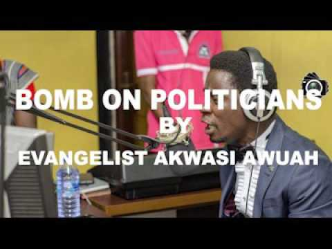 BOMB ON POLITICIANS BY EVANGELIST AKWASI AWUAH