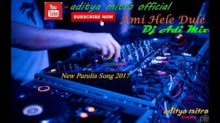 New Bengali Purulia Dj 2017 || Ami Hele Dule Jabo || Dj Adi Dot Mix