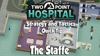 Two Point Hospital Strategy & Tactics Quick Tip: The Staffé