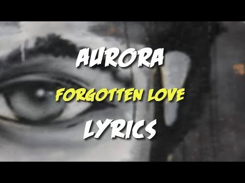 AURORA - Forgotten Love (Lyrics)