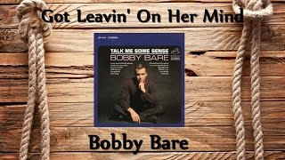 Watch Bobby Bare Got Leavin On Her Mind video
