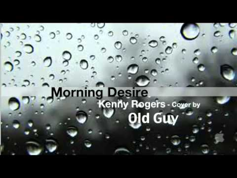 Morning Desire, Kenny Rogers - Cover by Old Guy