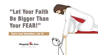 God's Love Animation | EṖ 18 - Let Your Faith Be Bigger Than Your Fear