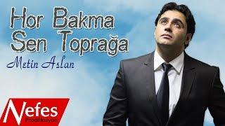 Metin Aslan - Hor Bakma Sen Toprağa - Yeni Albüm 2017