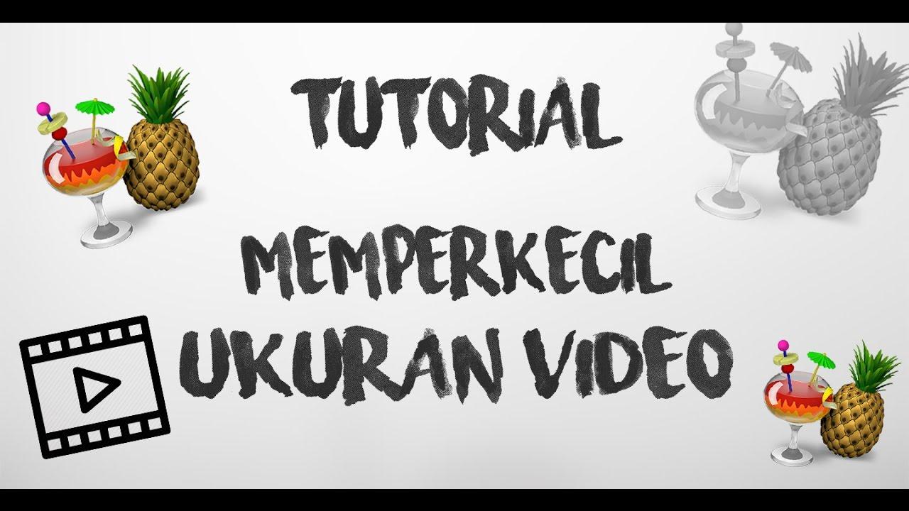 Cara Memperkecil Ukuran Video [Tanpa Mengurangi Kualitas] - YouTube