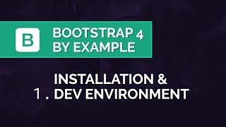 Bootstrap 4 by Example - Installation & Dev. Environment