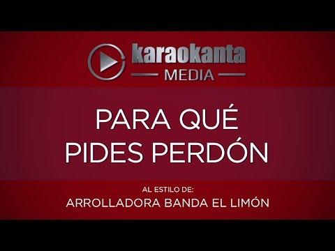 Karaokanta - La Arrolladora Banda El Limón - Para qué pides perdón