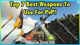 Top 7 BEST WEAPONS YOU SHOULD Use For PVP In Ark Survival Evolved!