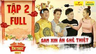 Thiên đường ẩm thực 5 | Tập 2 Full: Trường Giang nổi da gà với trò mè nheo xin ăn liên tục của Sam
