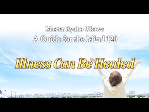 Illness Can Be Healed   - Guide for the Mind 120