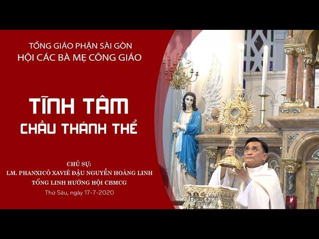 Hội CBMCG TGP tĩnh tâm & chầu Thánh Thể mừng bổn mạng - 17/07/2020