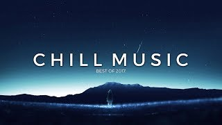 Best of 2017 | Chill Music Mix
