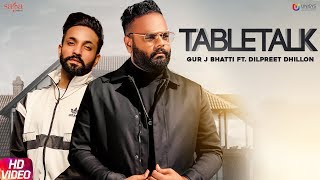 TableTalk Gur J Bhatti Ft Dilpreet Dhillon Mp3 Song Download