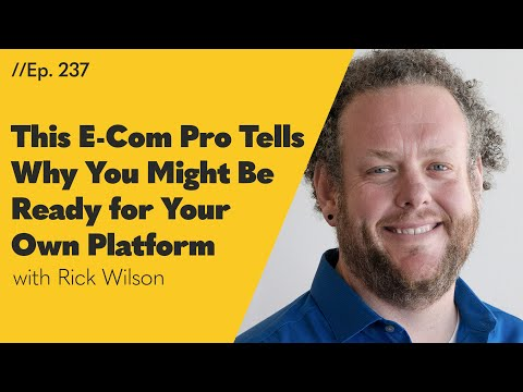 This E-Com Pro Tells Why You Might Be Ready for Your Own Platform – 237