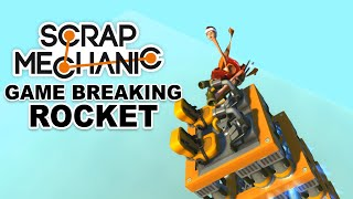 Scrap Mechanic - Game Breaking Rocket