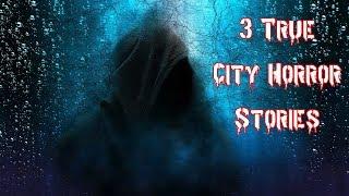 3 Scary True City Horror Stories