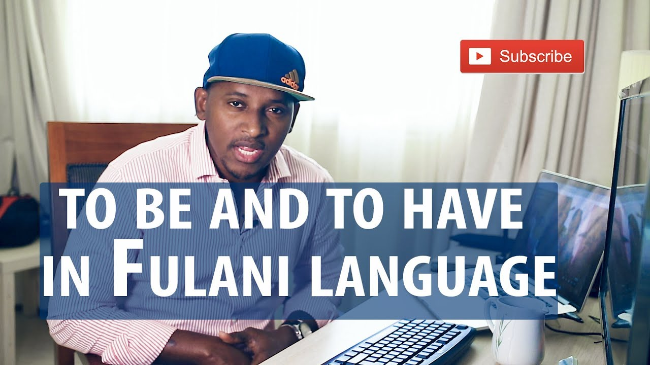 How to use the verbs to be and to have in Fulani language (Fulfulde  language)