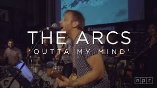 The Arcs: Outta My Mind | NPR MUSIC FRONT ROW