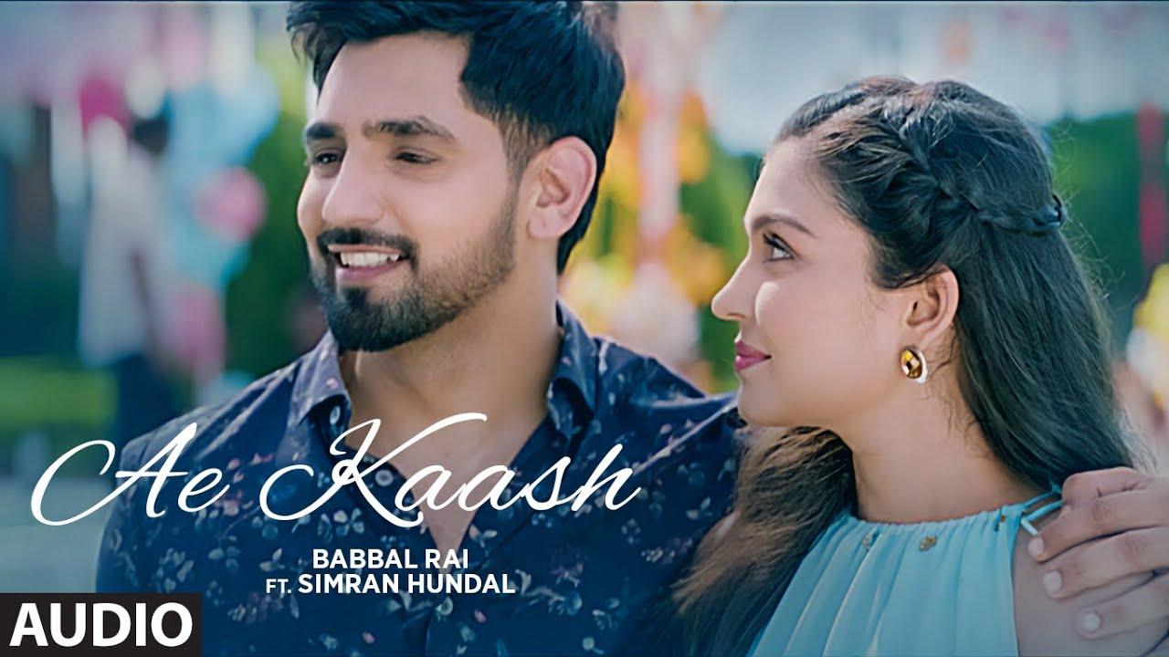 Babbal Rai: Ae Kaash (AUDIO) Simran Hundal | Maninder Kailey | Desi Routz | Latest Punjabi Songs