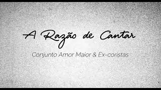 A Razão de Cantar 2021 - Conjunto Amor Maior e Ex-coristas