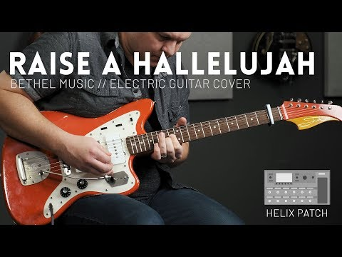 Raise a Hallelujah – Bethel Music – Electric guitar cover & Line 6 Helix patch