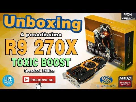 Placa de vídeo R9 270X Toxic Boost 256 bits 2GB GDDR 5 - Essa velhinha ainda dá um caldo #Unboxing