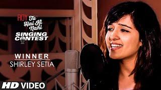 39 Shirley Setia 39 Tu Hai Ki Nahi Singing Contest Winner T-Series.mp3