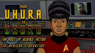 Uhura to Uhuru - Science Fiction and African Liberation