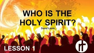 (HS 1) WHO IS THE HOLY SPIRIT? | DAVID LAMB 2018 | REVIVAL TABERNACLE