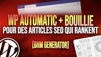 WP AUTOMATIC + BOUILLIE POUR DES ARTICLES SEO QUI RANKENT ! [BHM GENERATOR]