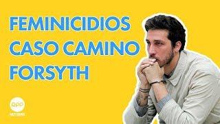 FEMINICIDIOS: CASO CAMINO FORSYTH