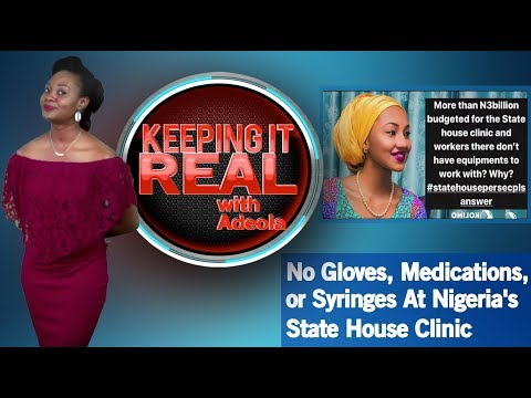 Keeping It Real With Adeola 281(No Gloves, Medications, or Syringes At Nigeria's State House Clinic)