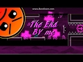Geometry Dash: The End (me)