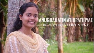 Video Anugrahathin Athipathiyae Old Christian Song download MP3, 3GP, MP4, WEBM, AVI, FLV November 2018