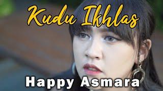 HAPPY ASMARA - KUDU IKHLAS (Official Music Video)