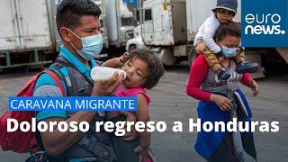CARAVANA MIGRANTE   Doloroso regreso a HONDURAS tras su frustrado intento de llegar a Estados Unidos