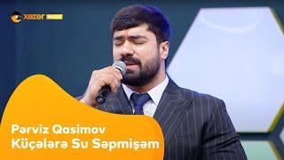 Pərviz Qasimov - Küçələrə Su Səpmişəm