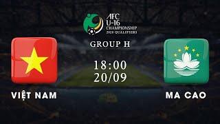 Trực tiếp | Việt Nam - Ma Cao | Vòng loại U16 châu Á 2020 | VFF Channel