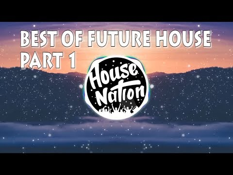 Best Of Future House/Future Bounce [Part 1]