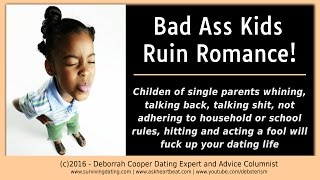 Dating Tips #11 - Dating Single Parents With Bad Ass Children