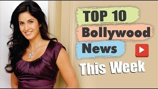Top 10 Bollywood News This Week | 6 May - 11 May 2019 | Bollywood Latest News | Katrina Kaif