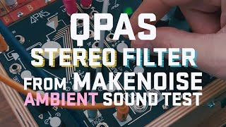 Makenoise QPAS Stereo Filter Ambient Sound Test