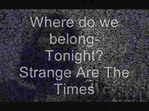 ~Strange Are The Times~