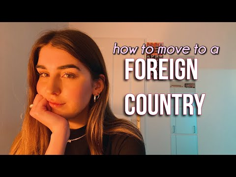 Tips For Moving To A Foreign Country